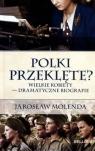 Polki przeklęte? Wielkie kobiety – dramatyczne biografie (OT)