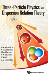 Three Particle Physics and Dispersion Relation Theory