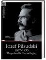 Józef Piłsudski 1867-1935. Wszystko dla Niepodległej Wieliczka-Szarkowa  Joanna