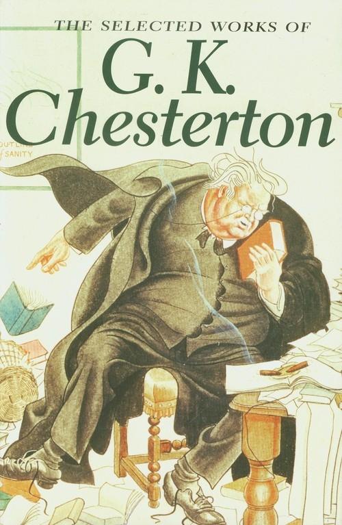 The Selected Works of G.K. Chesterton Chesterton G.K.