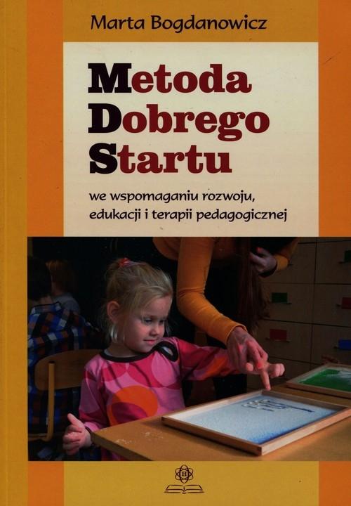 Metoda Dobrego Startu we wspomaganiu rozwoju edukacji i terapii pedagogicznej Bogdanowicz Marta