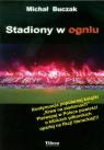 Stadiony w ogniu Buczak Michał