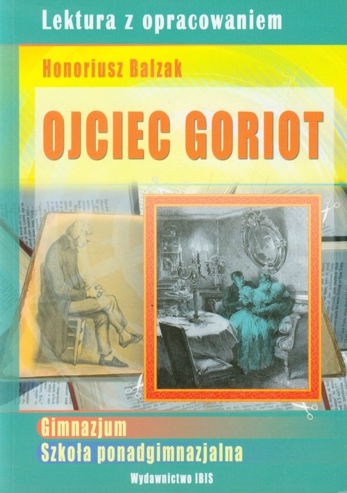 Ojciec Goriot Lektura z opracowaniem Honoriusz Balzak Nożyńska-Demianiuk Agnieszka