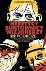 Heretycy, Buntownicy, Wizjonerzy 22 podróże z największymi umysłami Jałochowski Karol