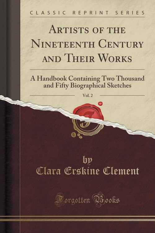 Artists of the Nineteenth Century and Their Works, Vol. 2 Clement Clara Erskine