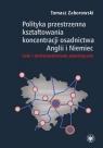 Polityka przestrzenna kształtowania koncentracji osadnictwa Anglii i Niemiec. Zaborowski Tomasz