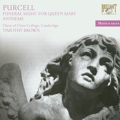 Purcell: Funeral music for Queen Mary Anthems Choir of Clare College, Timothy Brown
