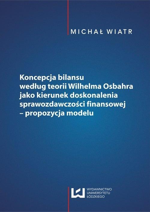 Koncepcja bilansu według teorii Wilhelma Osbahra jako kierunek doskonalenia sprawozdawczości finansowej Wiatr Michał