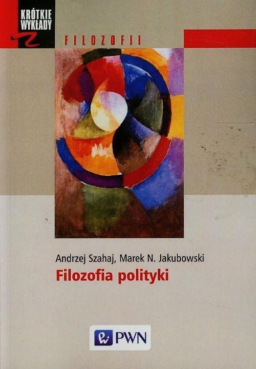 Filozofia polityki Szahaj Andrzej, Jakubowski Marek N.