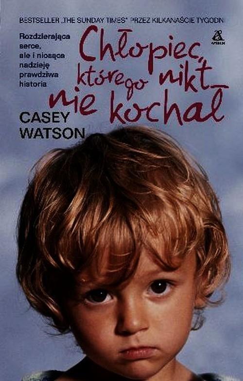 Chłopiec którego nikt nie kochał Watson Casey