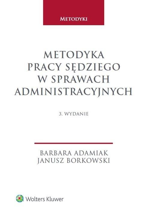Metodyka pracy sędziego w sprawach administracyjnych Adamiak Barbara, Borkowski Janusz