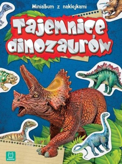 Minialbum z naklejkami. Tajemnice dinozaurów w.2 praca zbiorowa