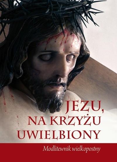 Jezus na krzyżu uwielbiony , praca zbiorowa
