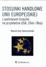 Stosunki handlowe Unii Europejskiej z państwami trzecimi na przykładzie USA Chin i Rosji