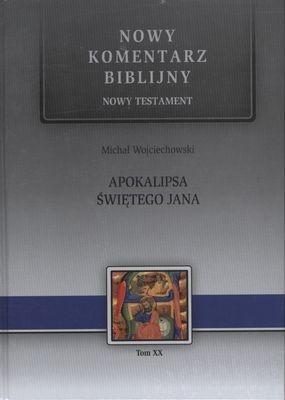 Nowy komentarz biblijny. Nowy Testament. Apokalipsa Świętego Jana Michał Wojciechowski