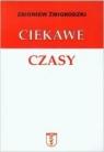 Ciekawe Czasy Zbigniew Żmigrodzki