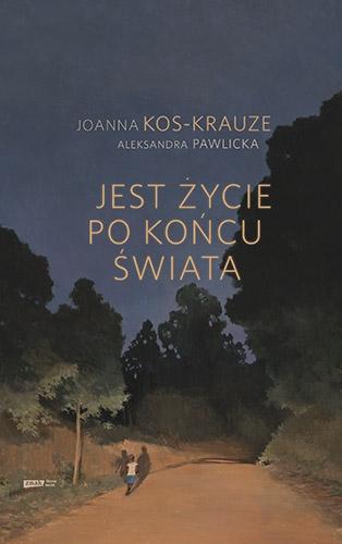 Jest życie po końcu świata Joanna Kos-Krauze, Aleksandra Pawlicka