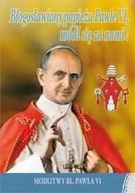 Błogosławiony papieżu Pawle VI, módl się za nami .