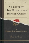 A Letter to Her Majesty the British Queen (Classic Reprint)