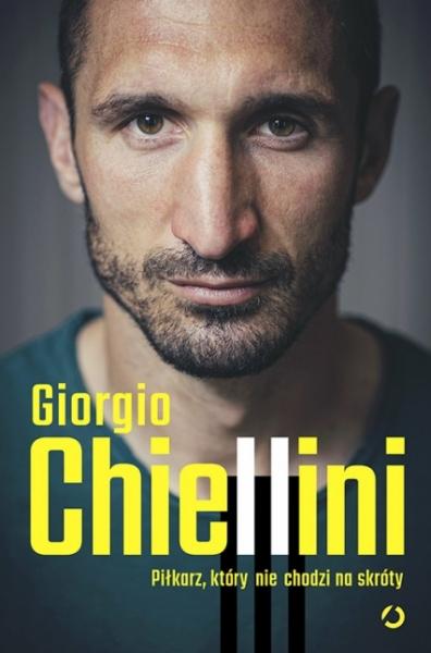 Piłkarz, który nie chodzi na skróty. Autobiografia Giorgio Chiellini, Maurizio Crosetti