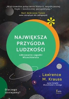 Największa przygoda ludzkości Odkrywanie zagadki wszechświata. Krauss Lawrence