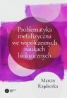 Problematyka metafizyczna we współczesnych naukach biologicznych Zarys Rządeczka Marcin