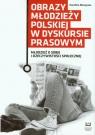Obrazy młodzieży polskiej w dyskursie prasowym
