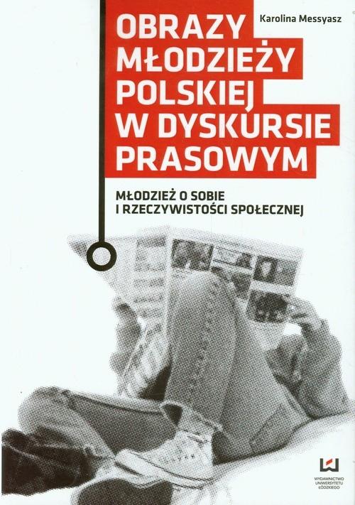 Obrazy młodzieży polskiej w dyskursie prasowym Messyasz Karolina