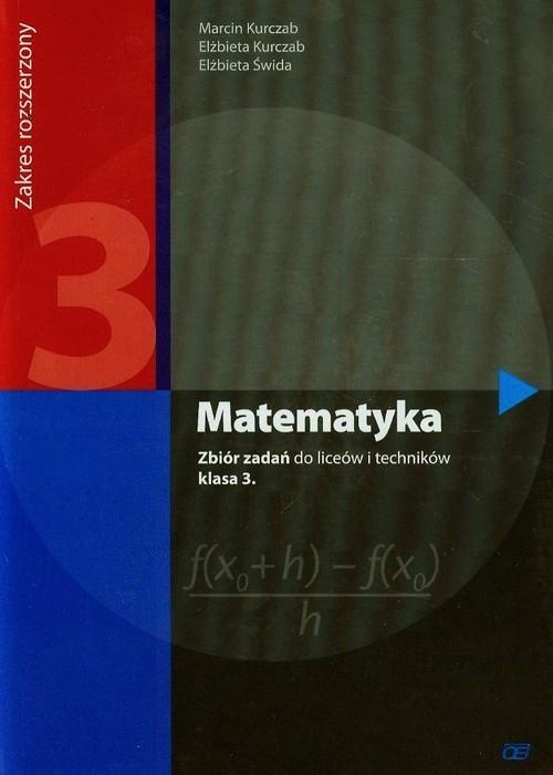 Matematyka 3. Liceum. Zakres rozszerzony. Zbiór zadań dla klasy 3 Marcin Kurczab, Elżbieta Kurczab,Elżbieta Świda
