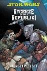 Star Wars Rycerze Starej Republiki Tom 2 Flashpoint