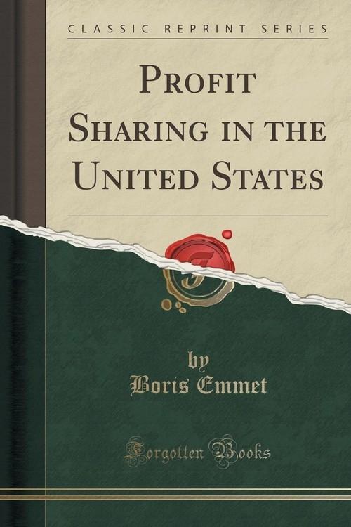 Profit Sharing in the United States (Classic Reprint) Emmet Boris