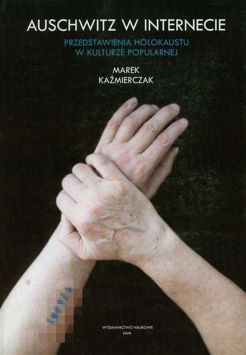 Auschwitz w Internecie Kaźmierczak Marek