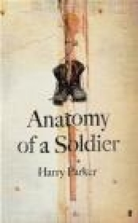 Anatomy of a Soldier Harry Parker