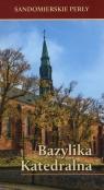 Sandomierskie perły Bazylika Katedralna