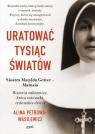 Uratować tysiąc światów. Historia zakonnicy, która ratowała Petrowa-Wasilewicz Alina