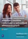 Organizowanie i monitorowanie przepływu zasobów i informacji w jednostkach administracyjnych. Kwalifikacja A.32.2. Podręcznik do nauki zawodu technik logistyk. Szkoły ponadgimnazjalne