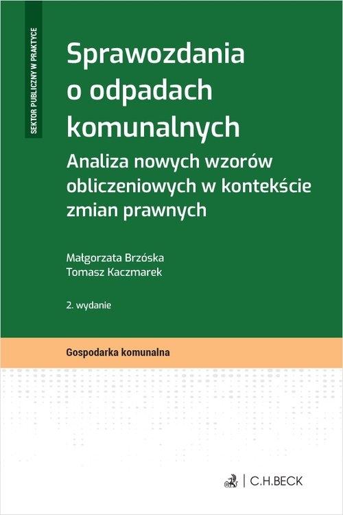 Sprawozdania o odpadach komunalnych Analiza nowych wzorów obliczeniowych w kontekście zmian prawnyc Małgorzata Brzóska, Tomasz Kaczmarek