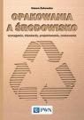 Opakowania a środowisko.Wymagania, standardy, projektowanie, znakowanie Żakowska Hanna