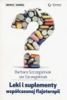 Leki i suplementy współczesnje fizjoterapii Szczegielniak Barbara, Szczegielniak Jan