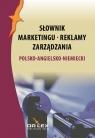 Polsko-angielsko-niemiecki słownik marketingu reklamy zarządzania  Kapusta Piotr
