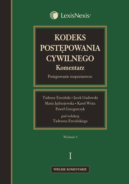 Kodeks postępowania cywilnego Komentarz Tom 1 Ereciński Tadeusz, Gudowski Jacek, Jędrzejewska Maria, Weitz Karol, Grzegorczyk Paweł