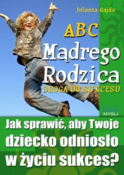 ABC Mądrego Rodzica: Droga do Sukcesu Jolanta Gajda