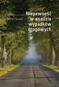 Niepewność w analizie wypadków drogowych Marek Guzek
