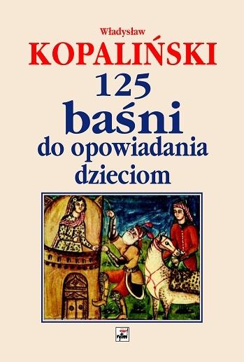 125 baśni do opowiadania dzieciom Kopaliński Władysław