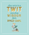 How Not To Be A Twit and Other Wisdom from