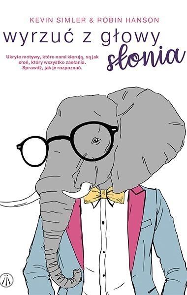 Wyrzuć z głowy słonia Kevin Simler, Robin Hanson