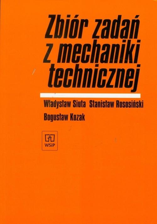 Zbiór zadań z mechaniki technicznej Siuta Władysław, Rosociński Stanisław, Kozak Bogusław