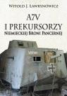 A7V i Prekursorzy Niemieckiej Broni Pancernej Ławrynowicz Witold J.