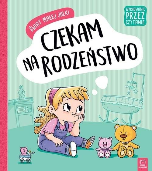 Świat małej Julki Czekam na rodzeństwo Wychowanie przez czytanie