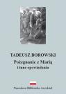 Pożegnanie z Marią i inne opowiadania Borowski Tadeusz